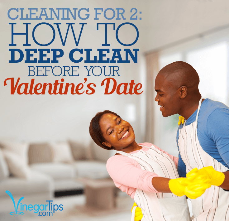 Cleaning For Two How To Deep Clean Before Your Valentine